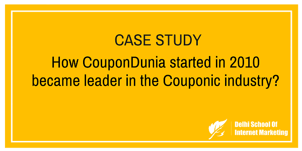 Case Study How Coupondunia Started In 2010 Became Leader In The Couponic Industry