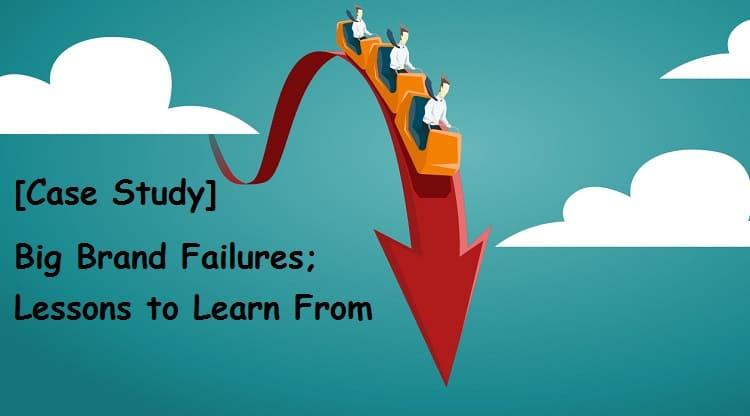 Case Study]: Big Brand Failures