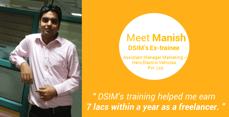 Review-by- Manish Rohilla-(DSIM-Trainee)- DSIM's training helped me earn 7 lacs within a year as a freelancer